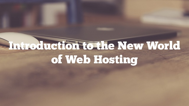 Introduction to the New World of Web Hosting